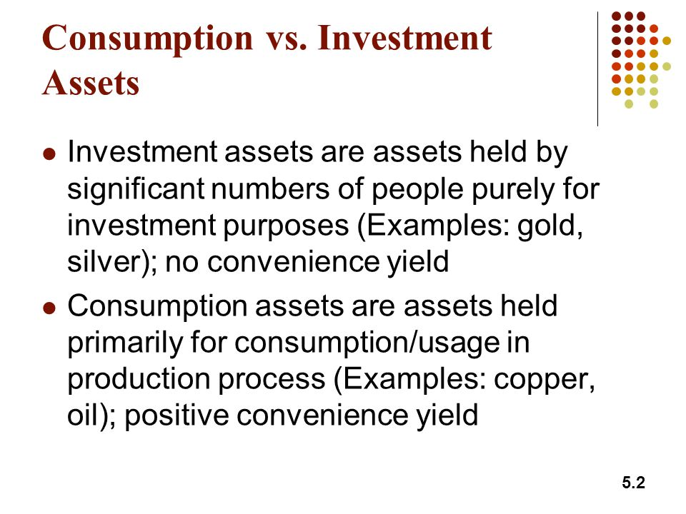 4 Underlying Assets in this Course Common stock: financial, investment asset Debt: financial, investment asset Foreign Exchange: financial, investment asset Commodities: nonfinancial, may be investment or consumption assets Note: Financial assets are investment assets.