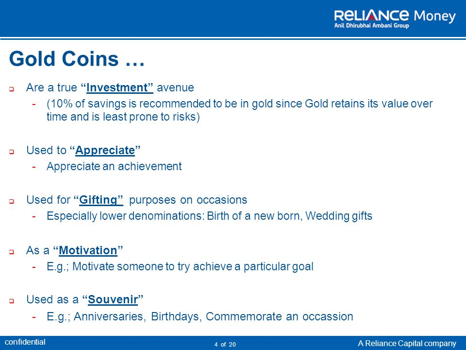 confidential A Reliance Capital company 4 of 20 Gold Coins … Are a true Investment avenue ­(10% of savings is recommended to be in gold since Gold ret