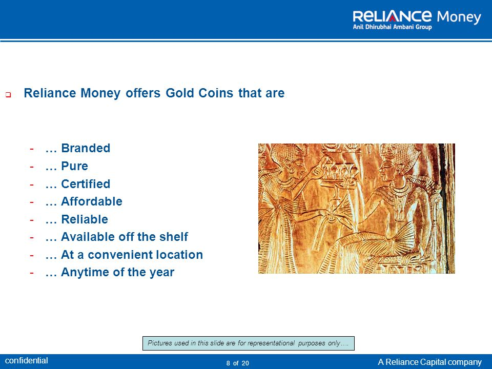 confidential A Reliance Capital company 8 of 20 Pictures used in this slide are for representational purposes only…. Reliance Money offers Gold Coins
