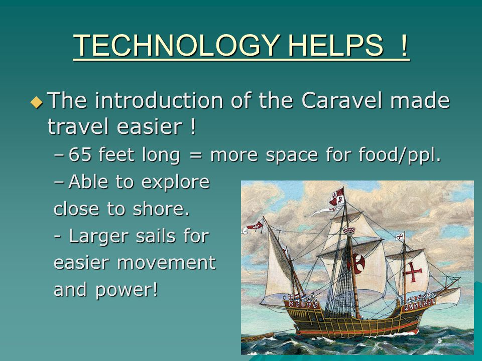 TECHNOLOGY HELPS . The introduction of the Caravel made travel easier .