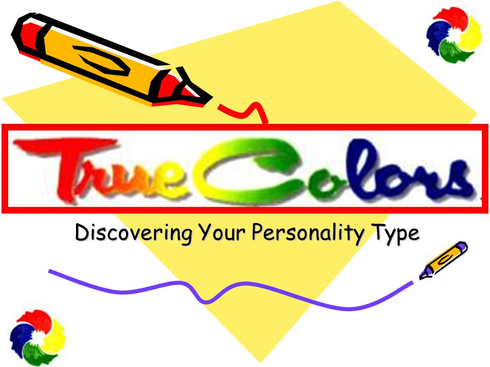 True Colors Personality Test What is the True Colors Personality Test.