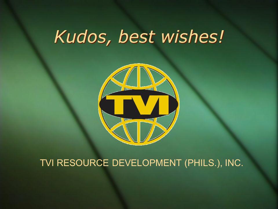 Kudos, best wishes! TVI RESOURCE DEVELOPMENT (PHILS.), INC.
