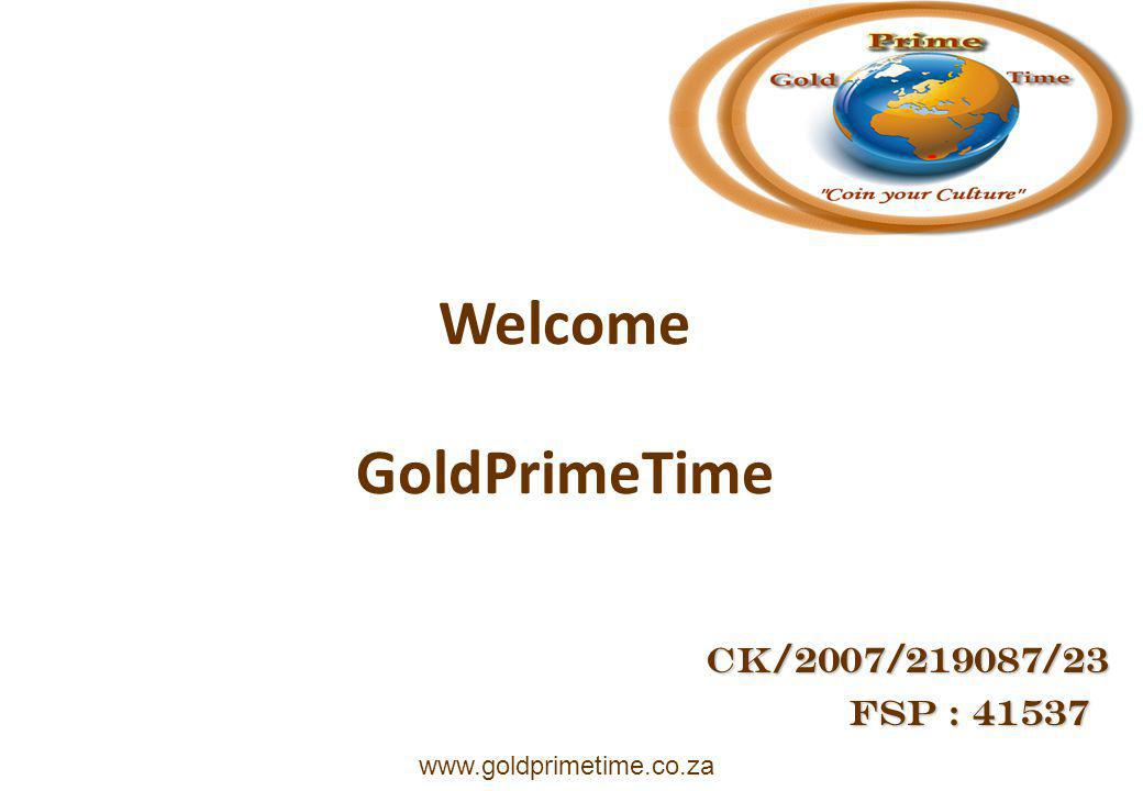 GoldPrimeTime FSP : 41537 FSP : 41537 www.goldprimetime.co.za CK/2007/219087/23 Welcome