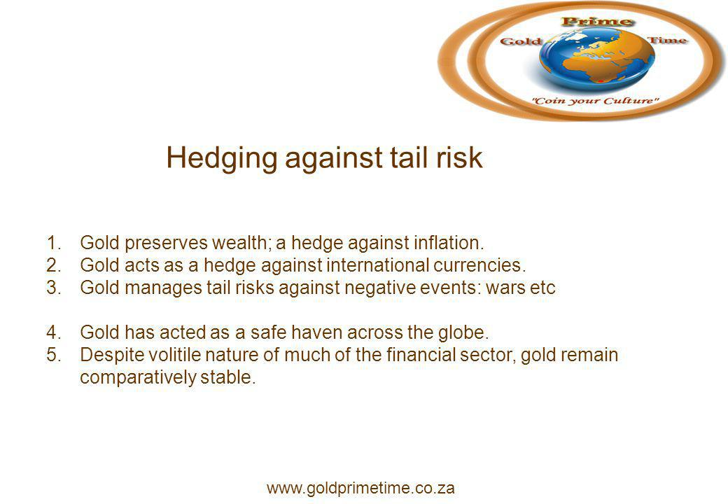 Hedging against tail risk 1.Gold preserves wealth; a hedge against inflation.