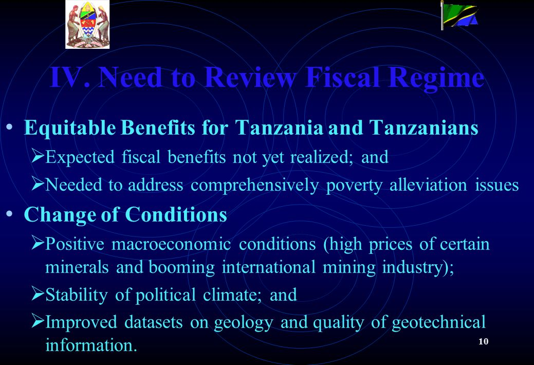 10 IV. Need to Review Fiscal Regime Equitable Benefits for Tanzania and Tanzanians Expected fiscal benefits not yet realized; and Needed to address co