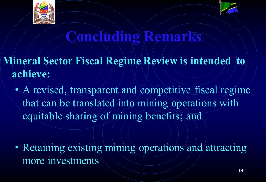 14 Concluding Remarks Mineral Sector Fiscal Regime Review is intended to achieve: A revised, transparent and competitive fiscal regime that can be tra