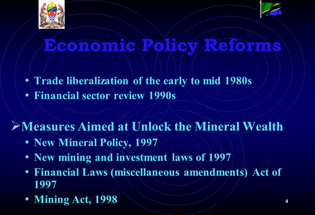 4 Economic Policy Reforms Trade liberalization of the early to mid 1980s Financial sector review 1990s Measures Aimed at Unlock the Mineral Wealth New Mineral Policy, 1997 New mining and investment laws of 1997 Financial Laws (miscellaneous amendments) Act of 1997 Mining Act, 1998