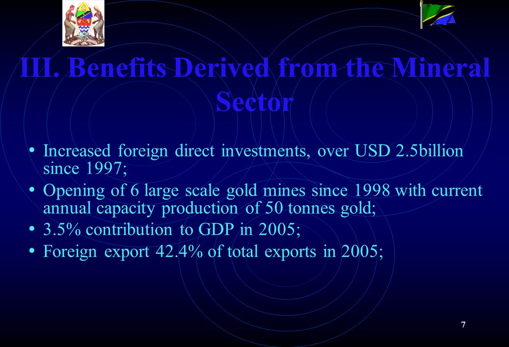 7 III. Benefits Derived from the Mineral Sector Increased foreign direct investments, over USD 2.5billion since 1997; Opening of 6 large scale gold mi