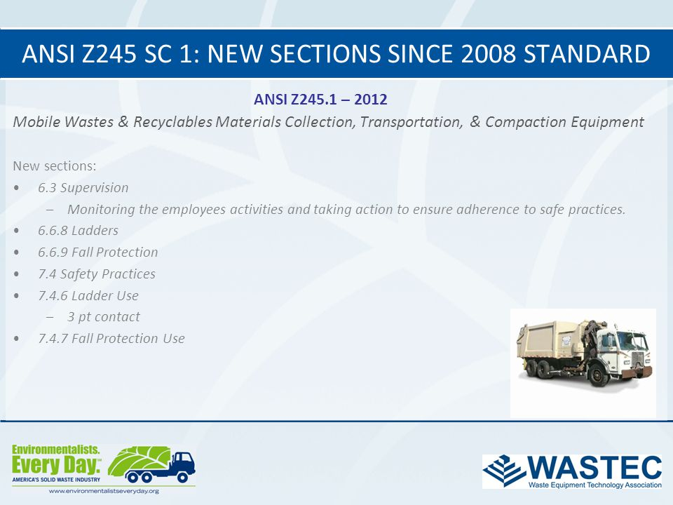 ANSI Z245 SC 1: NEW SECTIONS SINCE 2008 STANDARD ANSI Z245.1 – 2012 Mobile Wastes & Recyclables Materials Collection, Transportation, & Compaction Equ