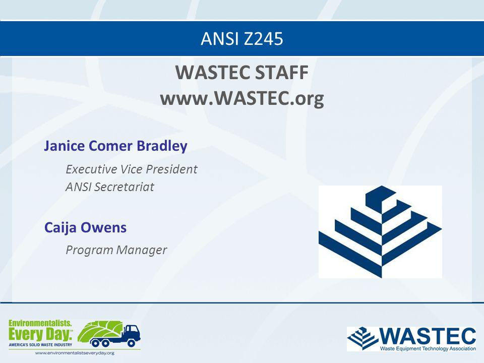 WASTEC STAFF www.WASTEC.org Janice Comer Bradley Executive Vice President ANSI Secretariat Caija Owens Program Manager ANSI Z245