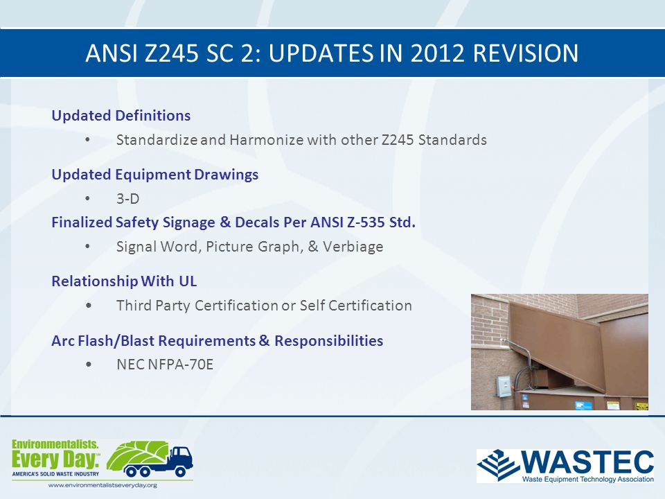 ANSI Z245 SC 2: UPDATES IN 2012 REVISION Updated Definitions Standardize and Harmonize with other Z245 Standards Updated Equipment Drawings 3-D Finali