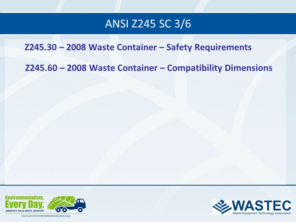 ANSI Z245 SC 3/6 Z245.30 – 2008 Waste Container – Safety Requirements Z245.60 – 2008 Waste Container – Compatibility Dimensions