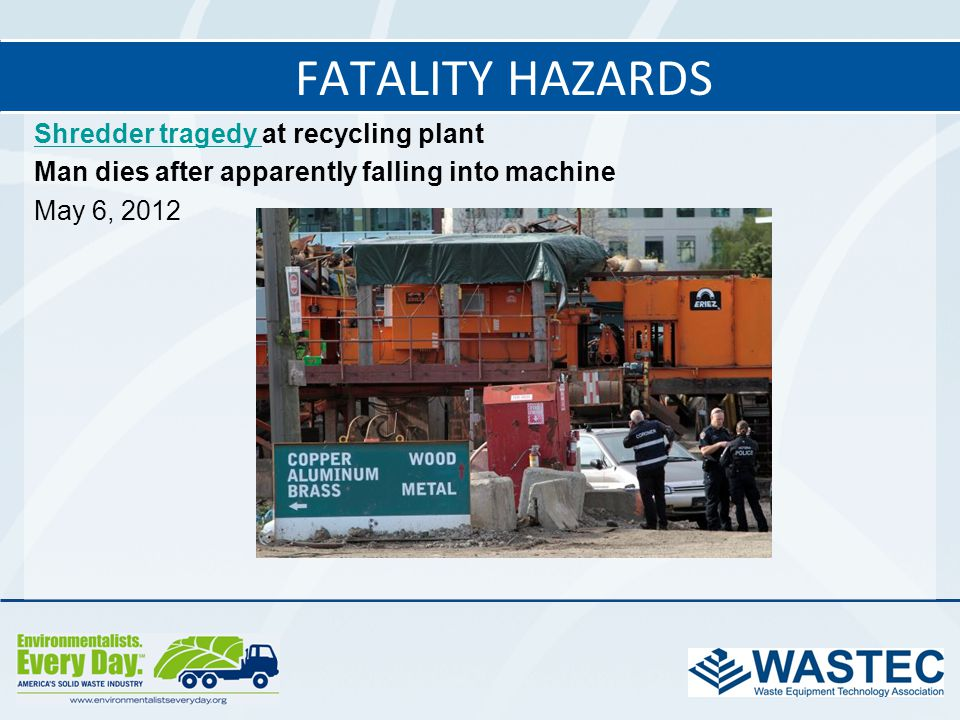 Shredder tragedy Shredder tragedy at recycling plant Man dies after apparently falling into machine May 6, 2012 FATALITY HAZARDS