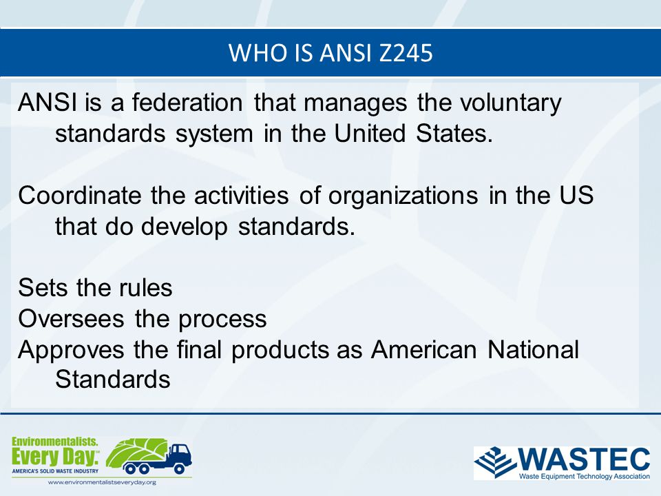 ANSI is a federation that manages the voluntary standards system in the United States. Coordinate the activities of organizations in the US that do de
