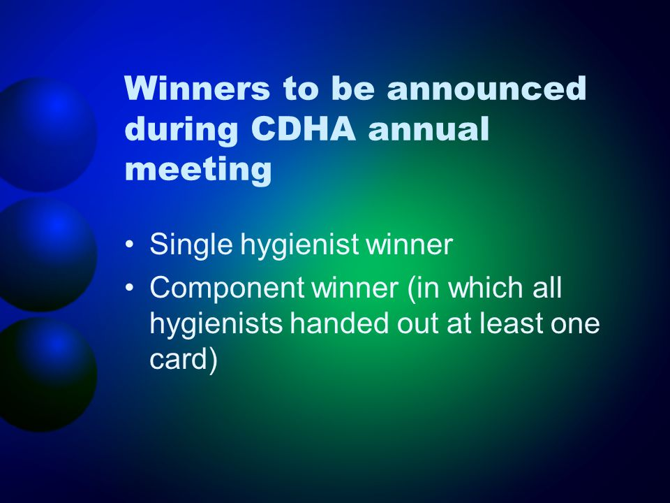 Winners to be announced during CDHA annual meeting Single hygienist winner Component winner (in which all hygienists handed out at least one card)