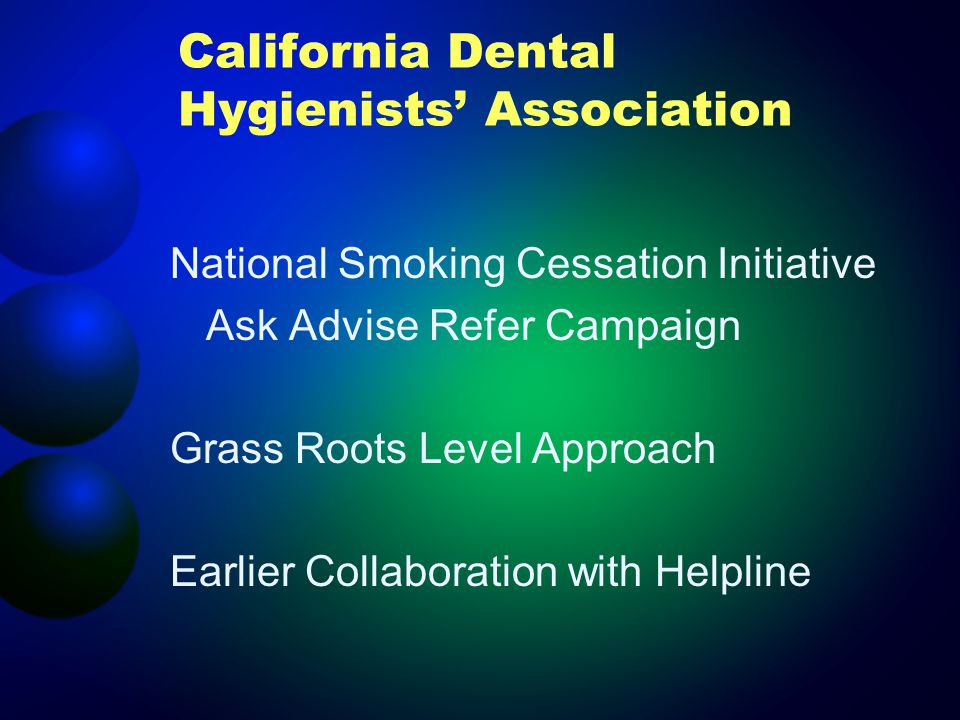 California Dental Hygienists Association National Smoking Cessation Initiative Ask Advise Refer Campaign Grass Roots Level Approach Earlier Collaboration with Helpline
