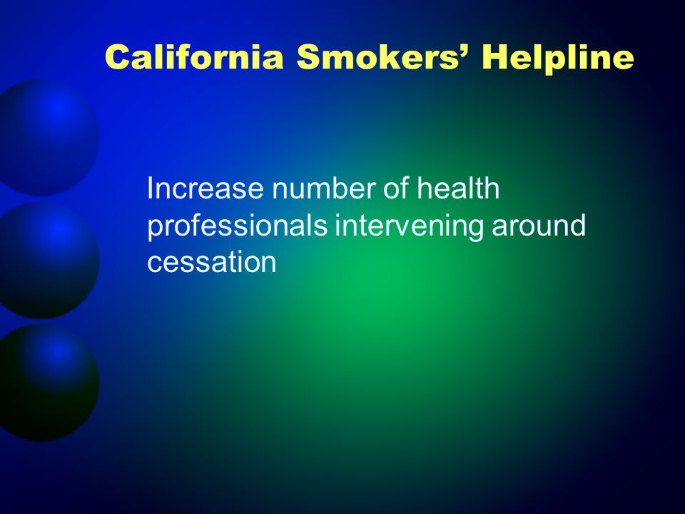 California Smokers Helpline Increase number of health professionals intervening around cessation