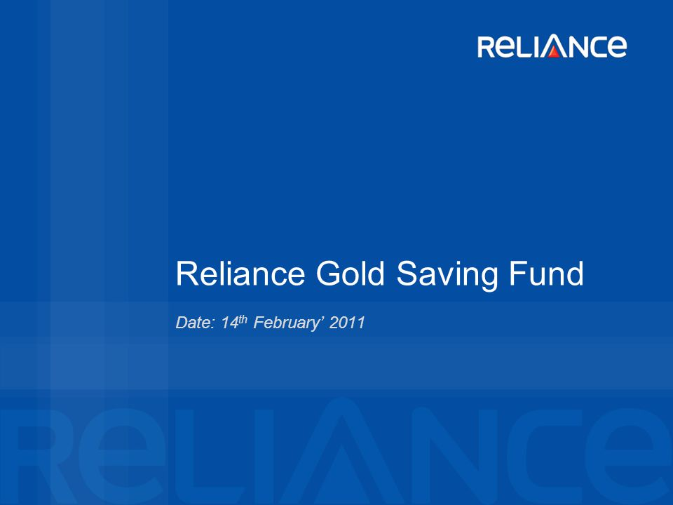 Reliance Gold Saving Fund Date: 14 th February 2011