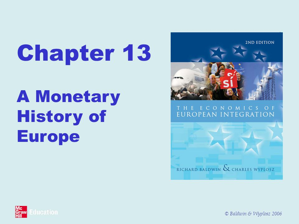 © Baldwin & Wyplosz 2006 Chapter 13 A Monetary History of Europe