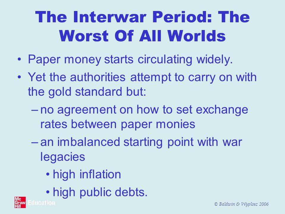 © Baldwin & Wyplosz 2006 The Interwar Period: The Worst Of All Worlds Paper money starts circulating widely.