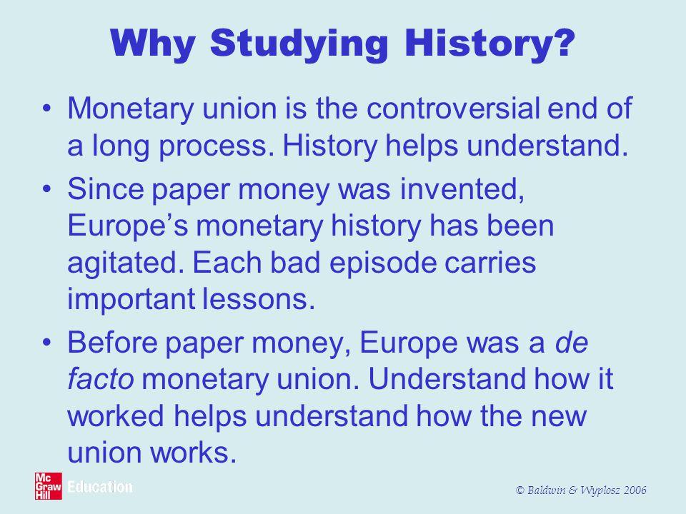 © Baldwin & Wyplosz 2006 Why Studying History.