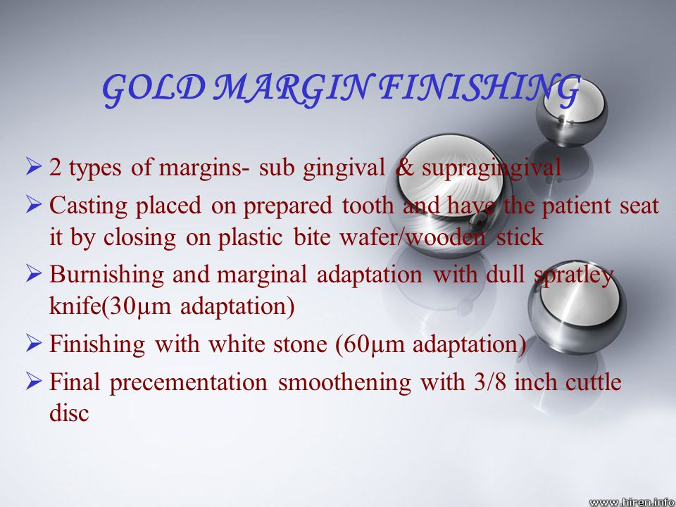 GOLD MARGIN FINISHING 2 types of margins- sub gingival & supragingival Casting placed on prepared tooth and have the patient seat it by closing on pla