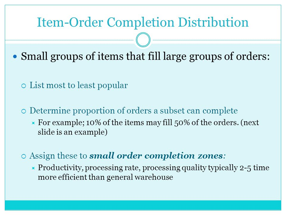 Item-Order Completion Distribution Small groups of items that fill large groups of orders: List most to least popular Determine proportion of orders a