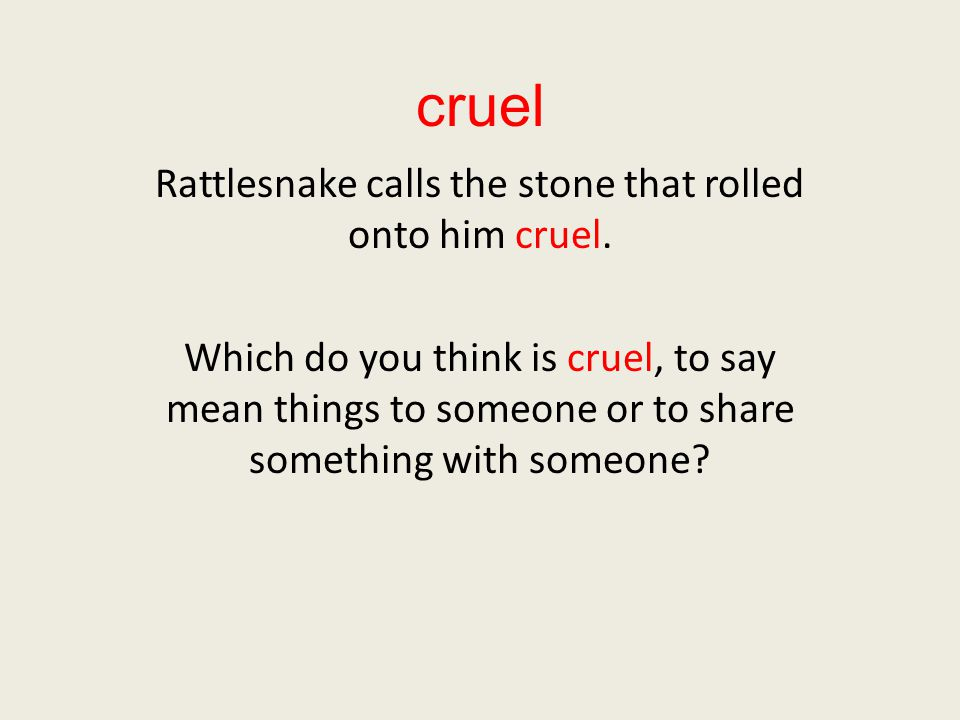 cruel Rattlesnake calls the stone that rolled onto him cruel.