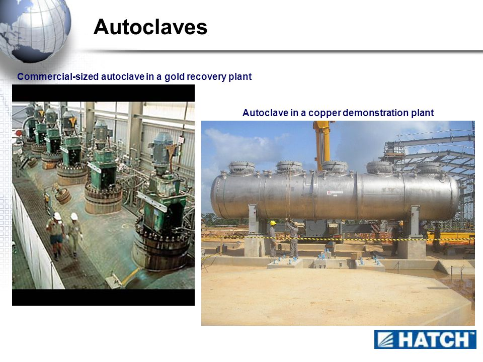 Autoclaves Commercial-sized autoclave in a gold recovery plant Autoclave in a copper demonstration plant