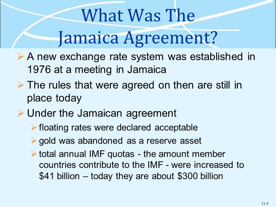 11-9 What Was The Jamaica Agreement? A new exchange rate system was established in 1976 at a meeting in Jamaica The rules that were agreed on then are