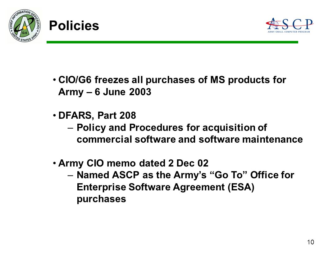 10 CIO/G6 freezes all purchases of MS products for Army – 6 June 2003 DFARS, Part 208 –Policy and Procedures for acquisition of commercial software an