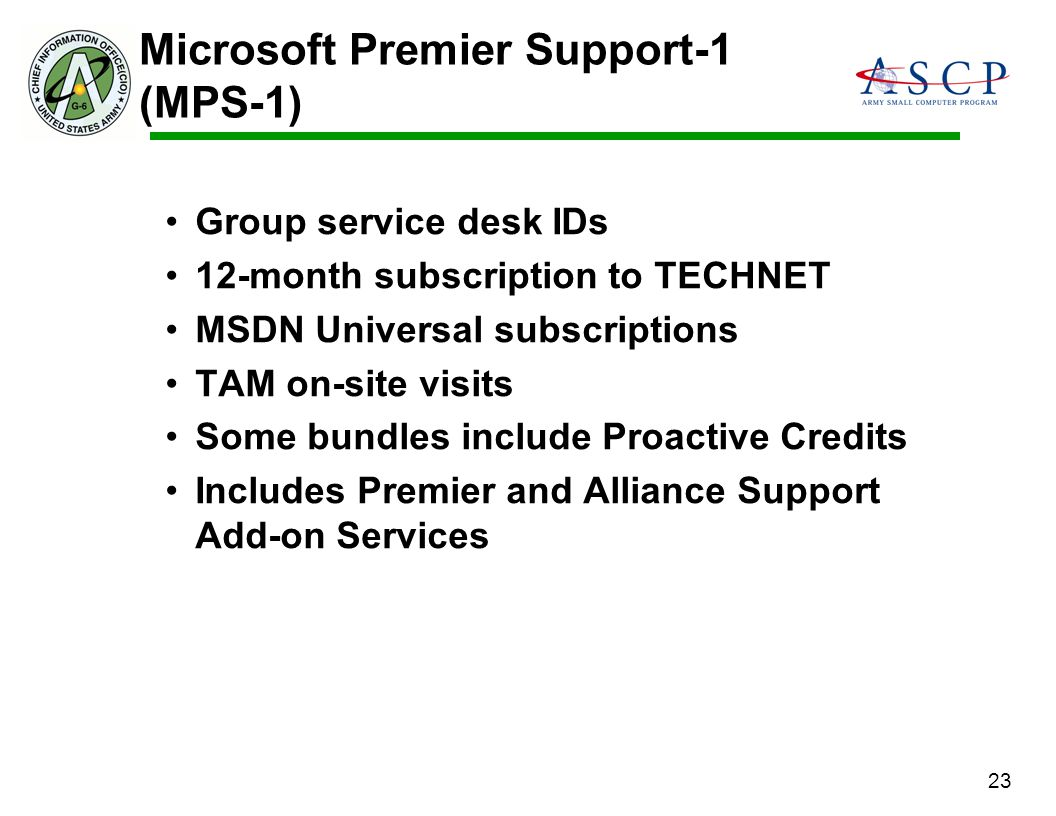 23 Group service desk IDs 12-month subscription to TECHNET MSDN Universal subscriptions TAM on-site visits Some bundles include Proactive Credits Incl