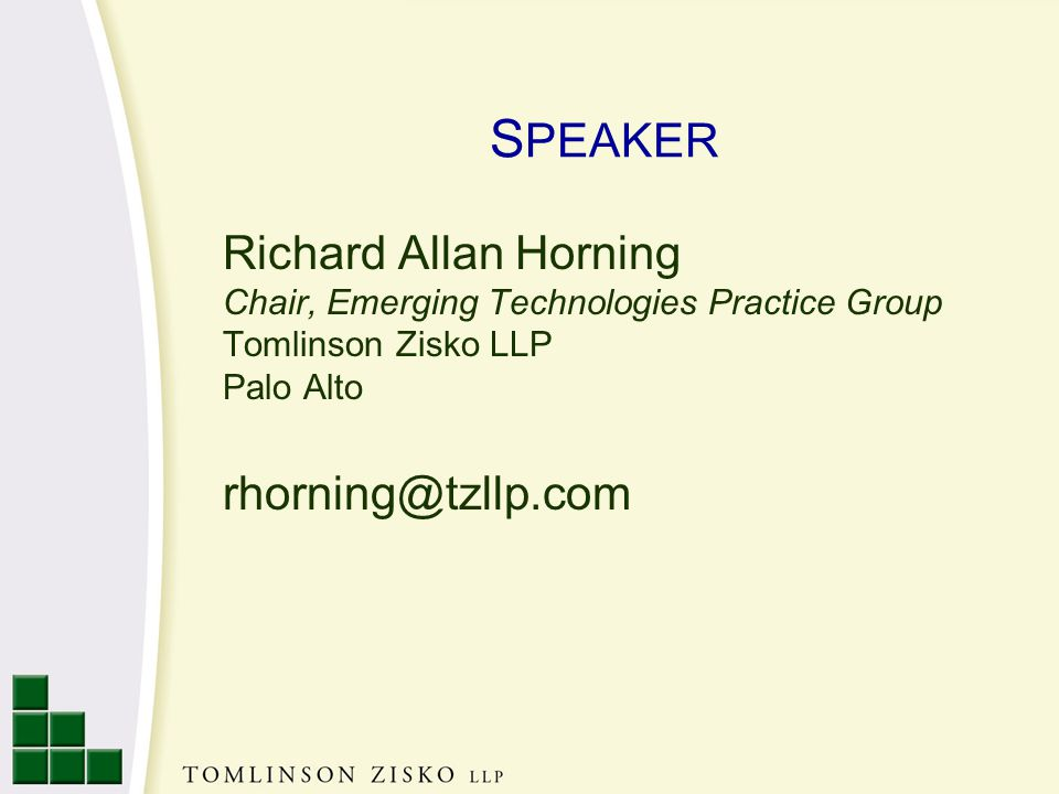 S PEAKER Richard Allan Horning Chair, Emerging Technologies Practice Group Tomlinson Zisko LLP Palo Alto rhorning@tzllp.com