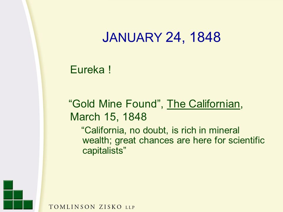 J ANUARY 24, 1848 Eureka ! Gold Mine Found, The Californian, March 15, 1848 California, no doubt, is rich in mineral wealth; great chances are here fo