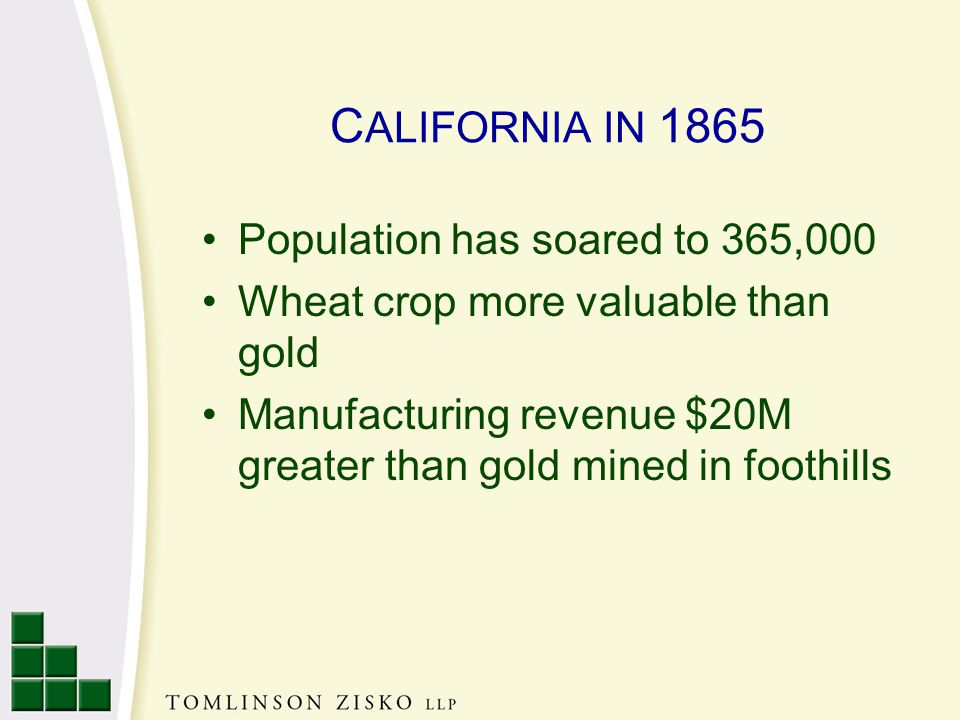 C ALIFORNIA IN 1865 Population has soared to 365,000 Wheat crop more valuable than gold Manufacturing revenue $20M greater than gold mined in foothills