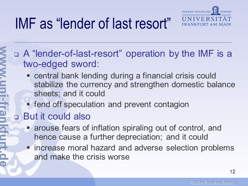 Goethe Business School 11 The role of the IMF Surplus countries faced a strengthening of their currencies (revaluation) Deficit countries experienced