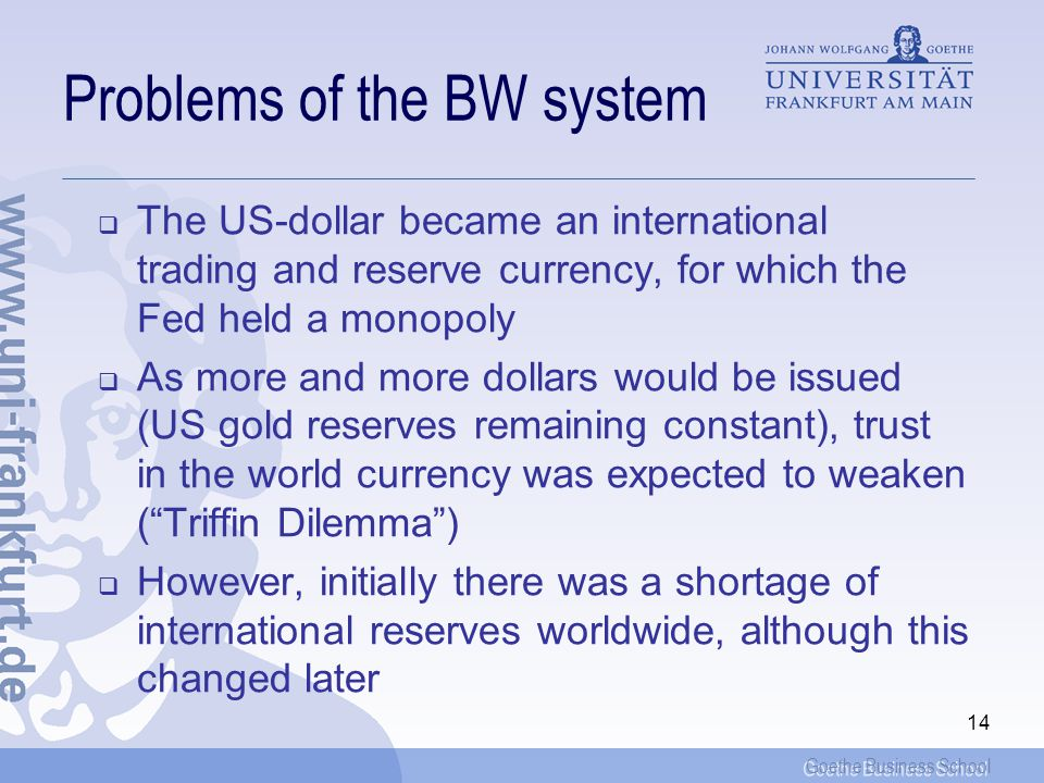 Goethe Business School 13 The operation of the system As for any fixed-exchange-rate regime, the price-species-flow mechanism was also working under t