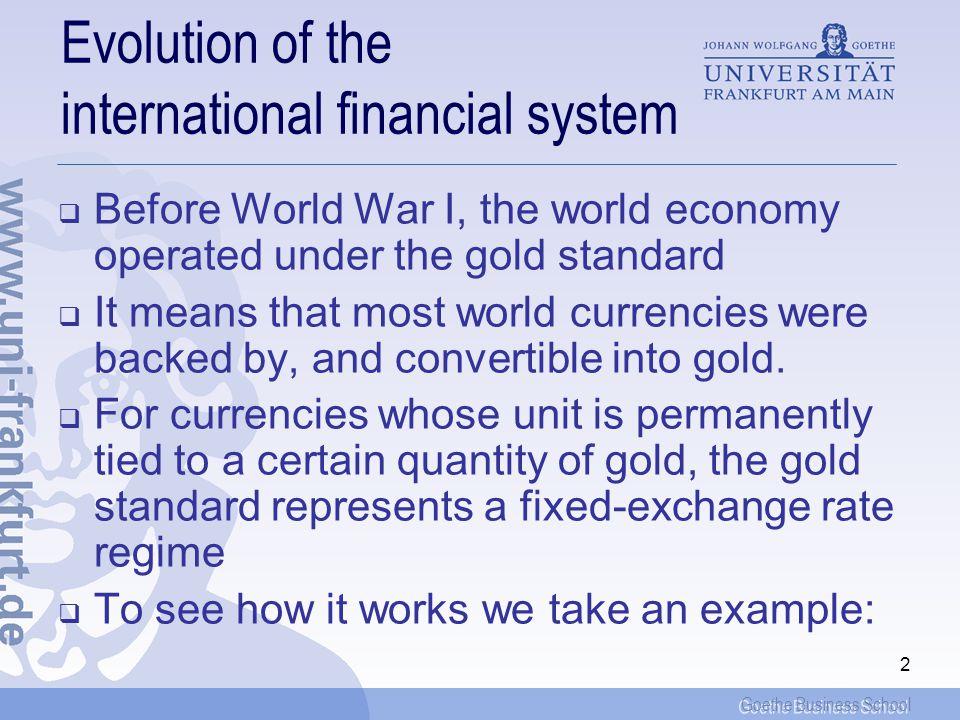 Goethe Business School Chapter X: The international financial system A.Evolution of the international financial system B.The gold standard C.The Brett