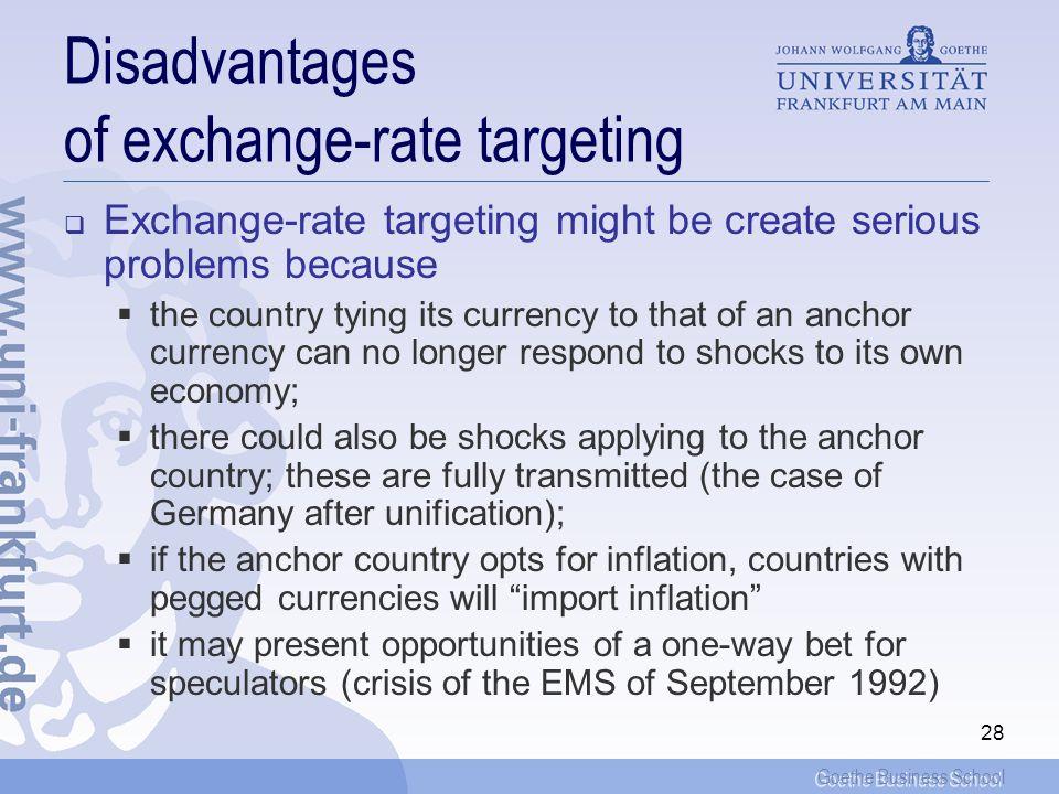 Goethe Business School 27 Exchange-rate targeting Exchange-rate targeting has a long history, including the fixing of the exchange rate to the price o