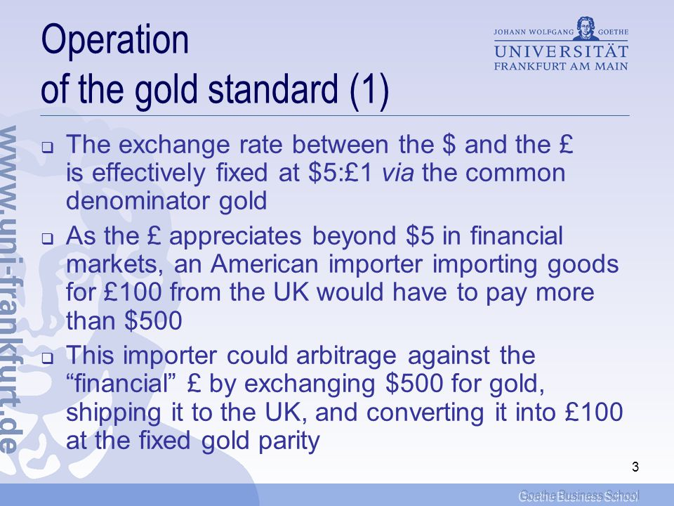 Goethe Business School 13 The operation of the system As for any fixed-exchange-rate regime, the price-species-flow mechanism was also working under the BW-system However, revaluations and devaluations were devices to let out steam and to ease economic pressures, and hence to avoid the full price adjustment This was in particular helpful for deficit countries, because internal prices are typically rigid downwards (in particular wages), and a painful deflation could thus be avoided