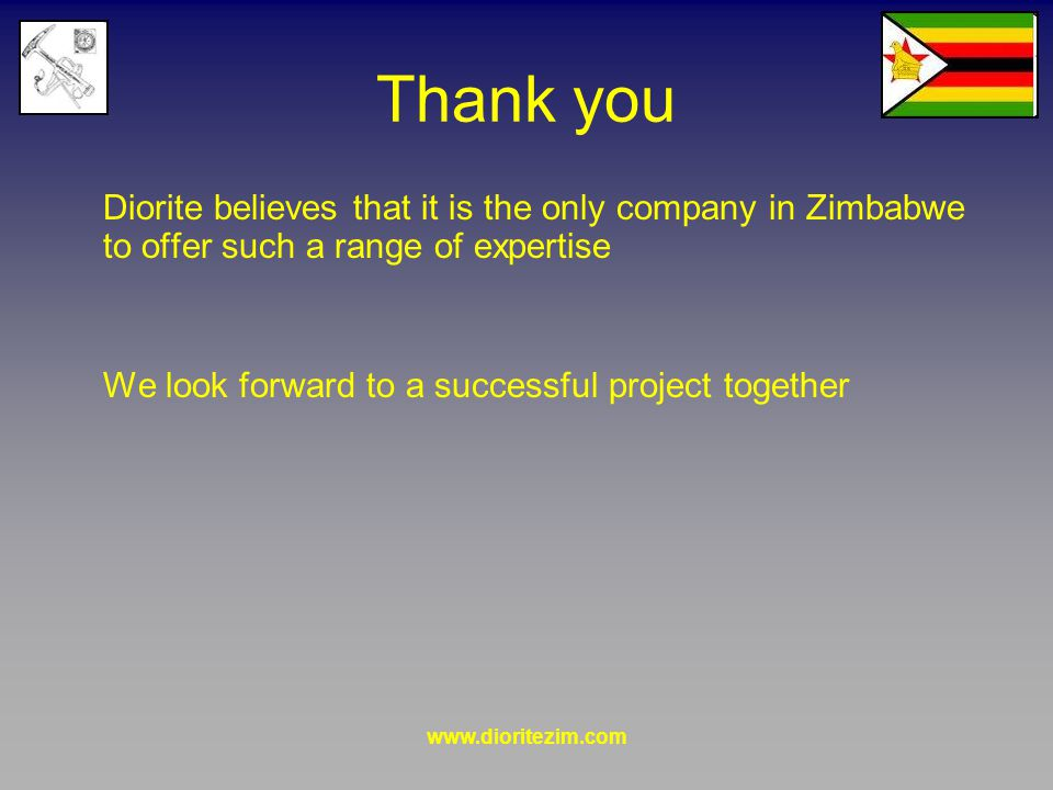Thank you Diorite believes that it is the only company in Zimbabwe to offer such a range of expertise We look forward to a successful project together