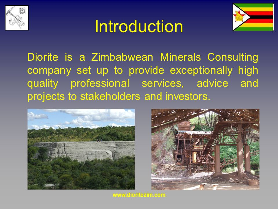 www.dioritezim.com Introduction Our board can proudly boast over 40 years of experience in exploration, underground and open cast mining in Zimbabwe.