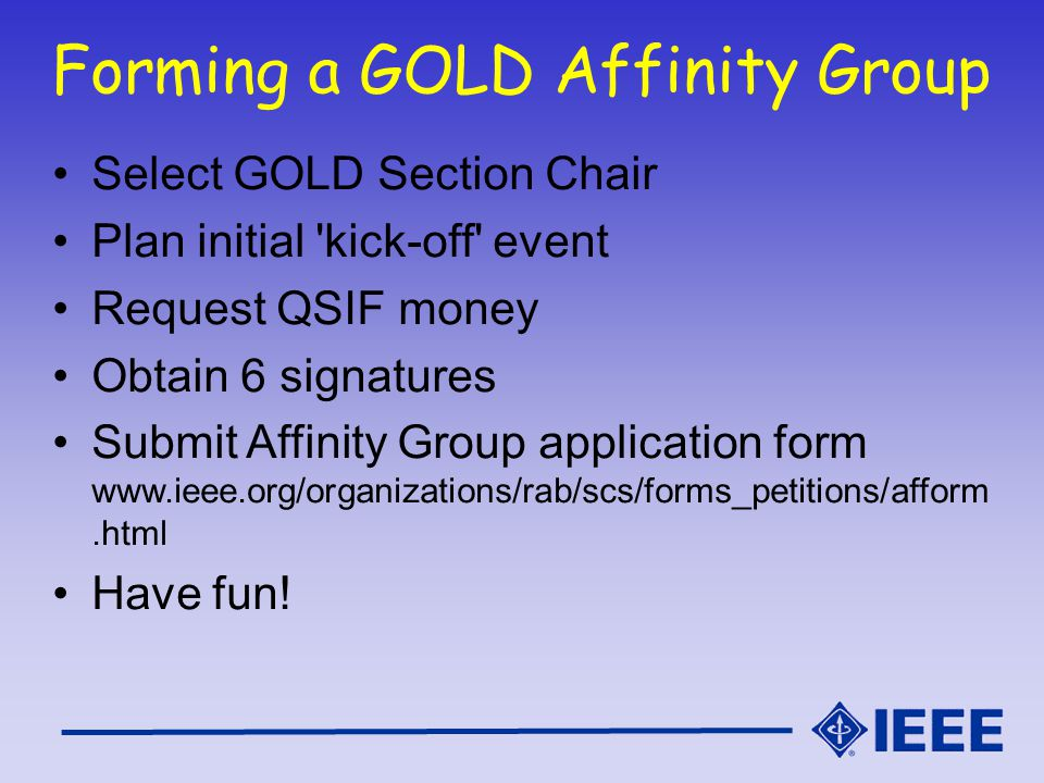 Forming a GOLD Affinity Group Select GOLD Section Chair Plan initial kick-off event Request QSIF money Obtain 6 signatures Submit Affinity Group application form   Have fun!