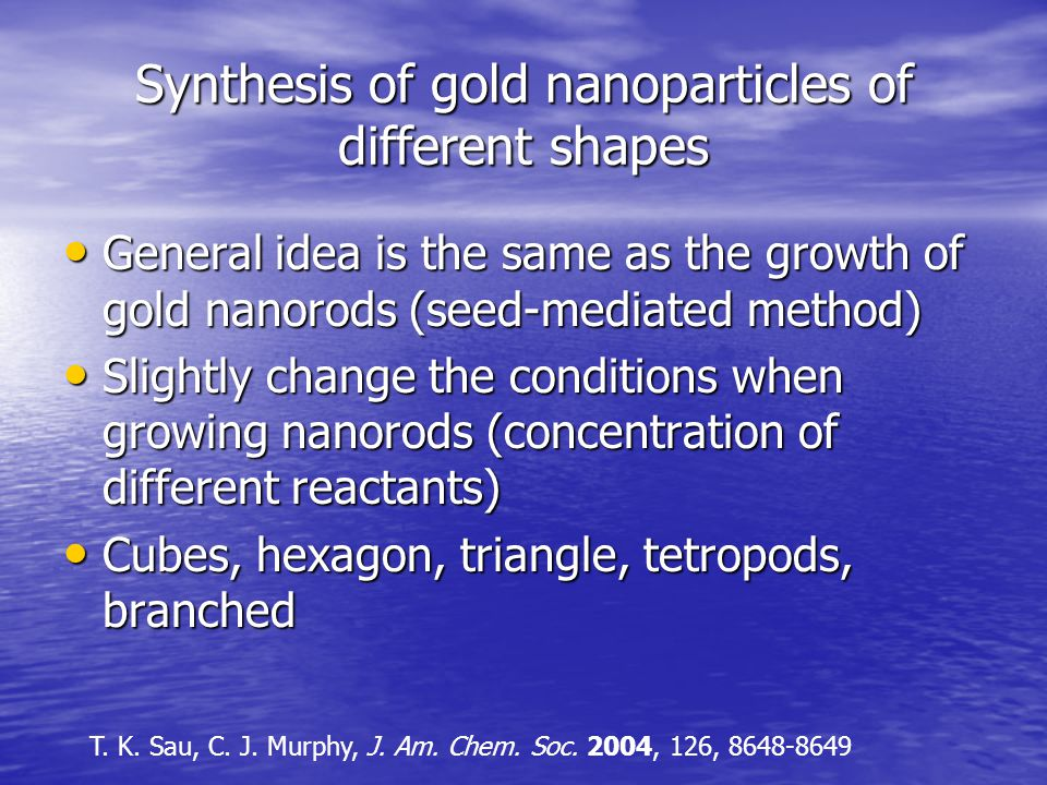 Synthesis of gold nanoparticles of different shapes General idea is the same as the growth of gold nanorods (seed-mediated method) General idea is the