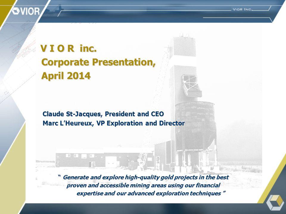 V I O R inc. V I O R inc. Corporate Presentation, Corporate Presentation, April 2014 April 2014 Claude St-Jacques, President and CEO Claude St-Jacques