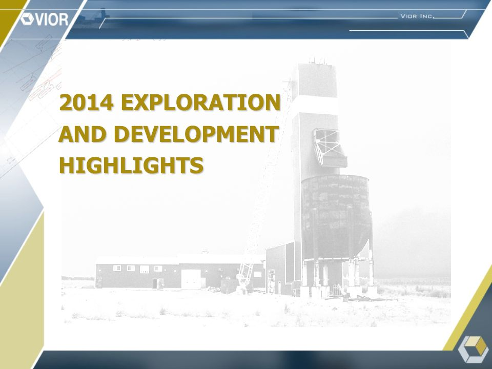 2014 EXPLORATION AND DEVELOPMENT HIGHLIGHTS