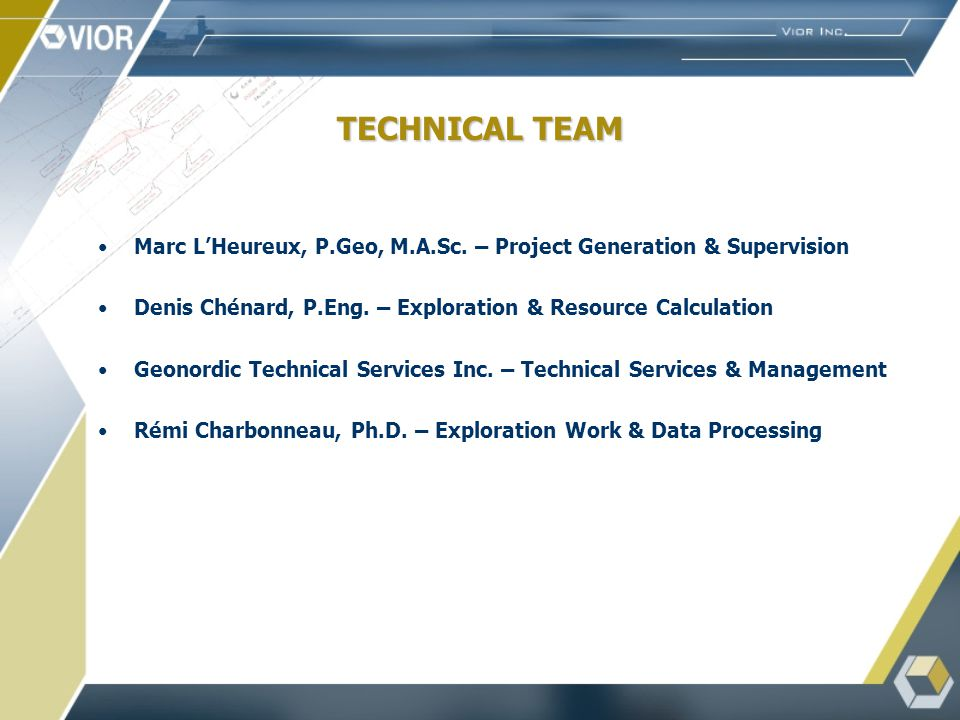 TECHNICAL TEAM Marc LHeureux, P.Geo, M.A.Sc.
