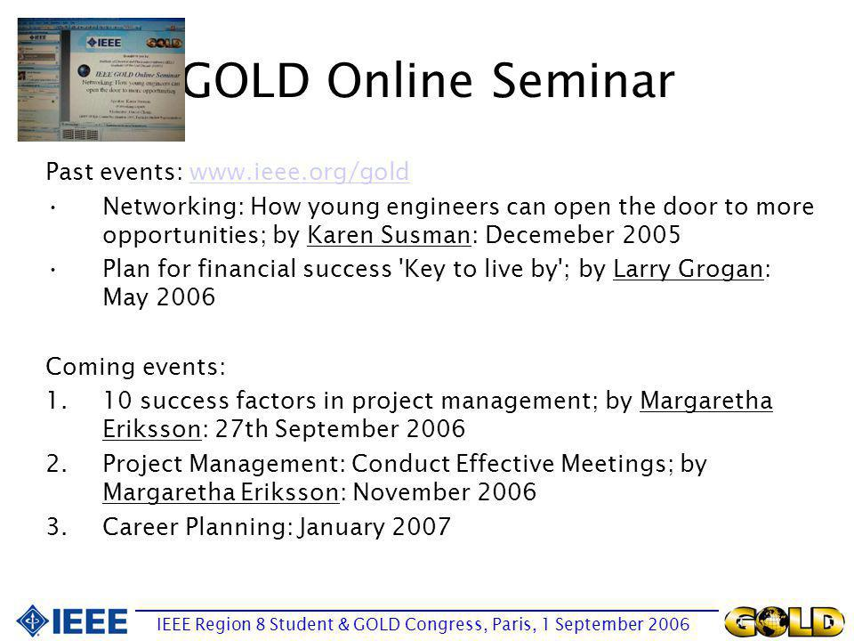GOLD Online Seminar Past events: www.ieee.org/goldwww.ieee.org/gold Networking: How young engineers can open the door to more opportunities; by Karen