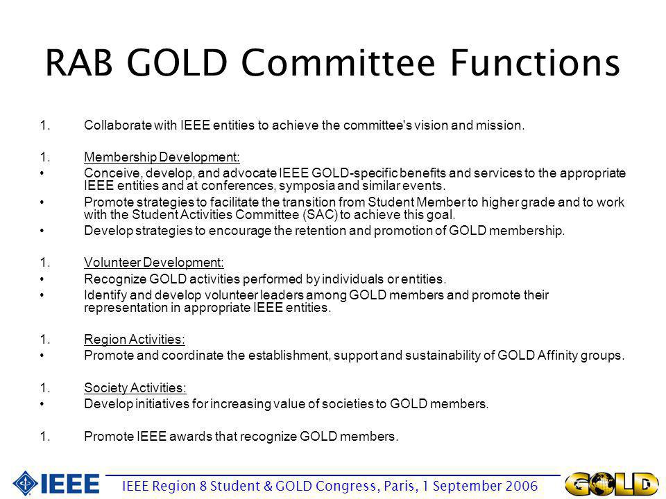 RAB GOLD Committee Functions 1.Collaborate with IEEE entities to achieve the committee's vision and mission. 1.Membership Development: Conceive, devel