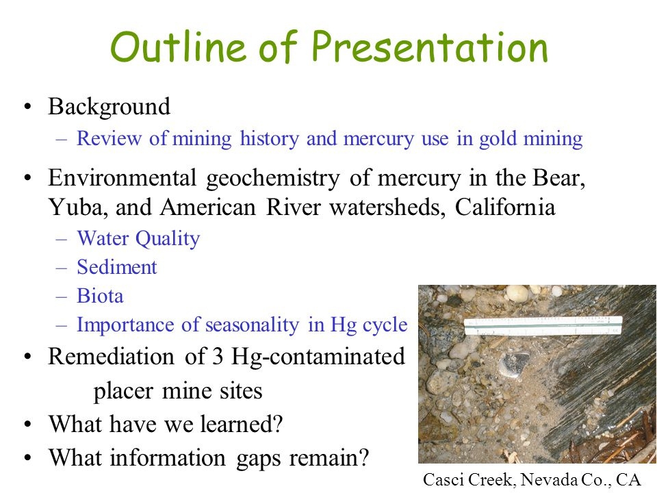 Remediation of mercury- contaminated placer gold mines 2000: Polar Star Tunnel, Dutch Flat Mining District (USEPA), $1.4M, 150 m tunnel (~$9K/m) 2003: Sailor Flat Tunnel, Tom and Jerry Mining District (USFS), $300K, 130 m tunnel (~$2K/m) 2006: Boston Mine Tunnel, Red Dog Mining District (BLM), $250K, 60 m tunnel (~$4K/m)